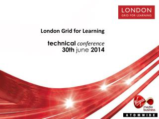 London Grid for Learning technical conference 30 th june 2014
