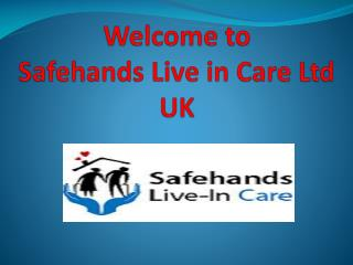 Opt for Live-In Care From Safehands Live in Care Ltd UK