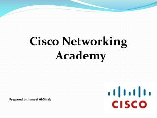 Cisco  Networking Academy Prepared by:  Ismael  Al- Shiab