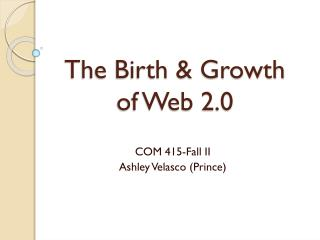 The Birth & Growth  of Web 2.0