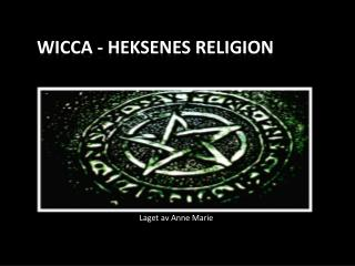 Wicca - Heksenes religion