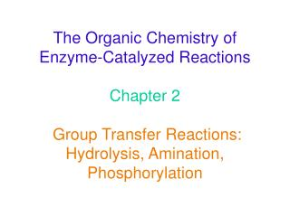 The Organic Chemistry of Enzyme-Catalyzed Reactions Chapter 2 Group Transfer Reactions: Hydrolysis, Amination, Phosphory