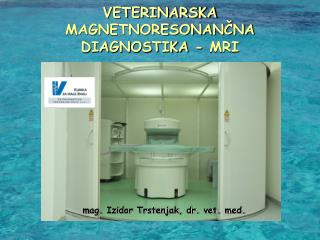 VETERINARSKA  MAGNETNORESONAN?NA  DIAGNOSTIKA - MRI