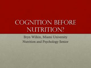 Cognition before Nutrition?