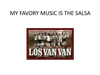 MY FAVORY MUSIC IS THE SALSA