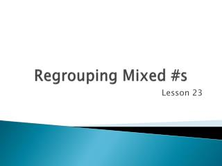 Regrouping  Mixed  #s