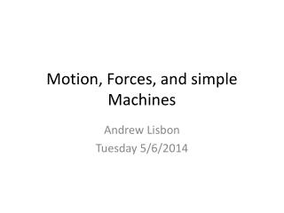 Motion, Forces, and simple Machines