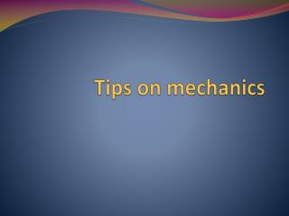 Tips on mechanics