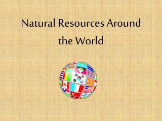 Natural Resources Around the World
