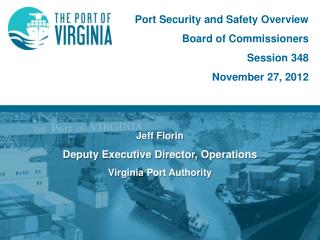 Jeff Florin Deputy Executive Director ,  Operations Virginia  Port Authority