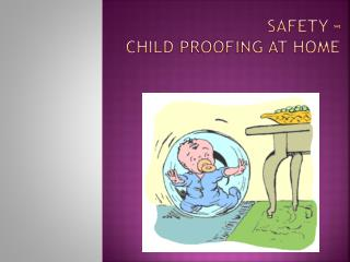 Safety –  Child proofing at home