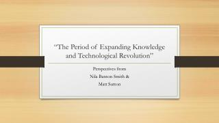 """The Period of Expanding Knowledge and Technological Revolution"""
