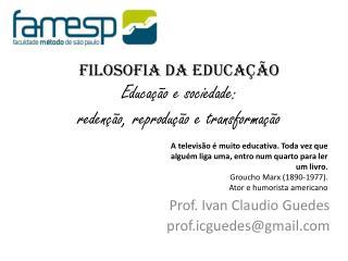 FILOSOFIA DA EDUCAÇÃO Educação e sociedade: redenção, reprodução e transformação