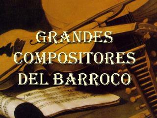 GRANDES COMPOSITORES DEL BARROCO