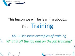 This lesson we will be learning about... Title:   Training