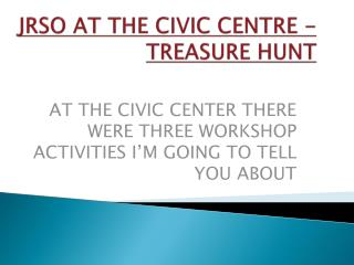 JRSO AT THE CIVIC CENTRE -TREASURE HUNT