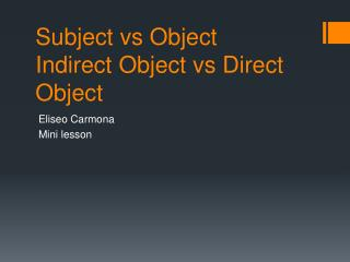 Subject  vs  Object Indirect Object  vs  Direct Object