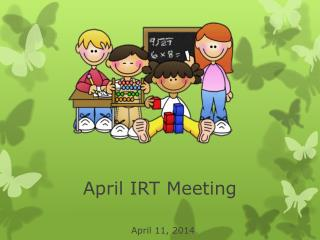 April IRT Meeting