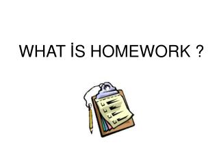 WHAT İS HOMEWORK ?
