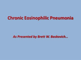 Chronic  Eosinophilic  Pneumonia