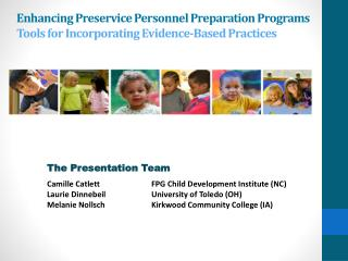 The Presentation Team Camille Catlett 	FPG  Child Development Institute (NC )