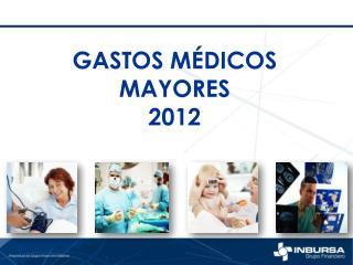GASTOS MÉDICOS MAYORES  2012