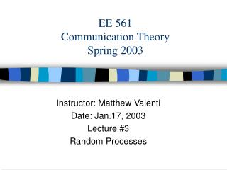 EE 561 Communication Theory Spring 2003