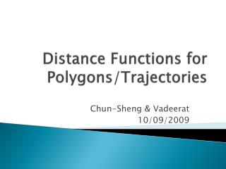 Distance Functions for Polygons/Trajectories