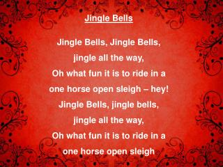Jingle Bells Jingle Bells, Jingle Bells, jingle all the way,
