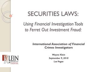 SECURITIES LAWS: Using Financial Investigation Tools to Ferret Out Investment Fraud:
