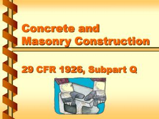 Concrete and Masonry Construction 29 CFR 1926, Subpart Q