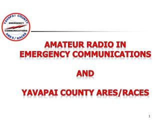 AMATEUR RADIO IN  EMERGENCY COMMUNICATIONS AND YAVAPAI COUNTY ARES/RACES