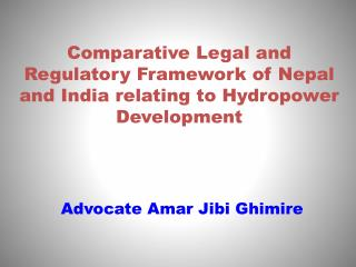 Comparative Legal and Regulatory Framework of Nepal and India relating to Hydropower Development