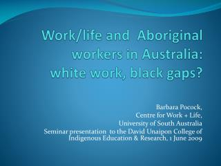 Work/life and  Aboriginal workers in Australia:  white work, black gaps?