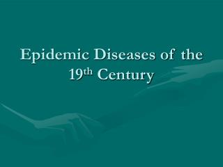 Epidemic Diseases of the 19 th  Century