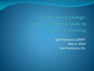 Catalyze Brain Change: From Incremental Skills to Quantum Learning
