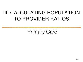 III. CALCULATING POPULATION TO PROVIDER  RATIOS
