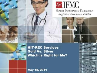HIT-REC Services Gold Vs. Silver Which is Right for Me? May 18,  2011