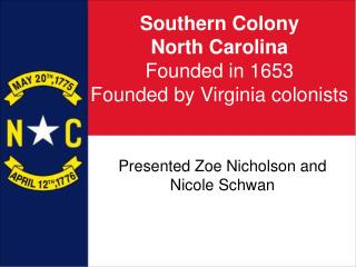 Southern Colony North Carolina Founded in 1653 Founded by Virginia colonists