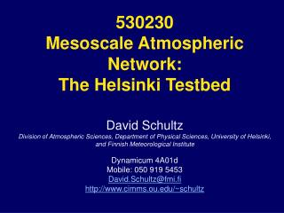 530230 Mesoscale Atmospheric Network: The Helsinki Testbed David Schultz