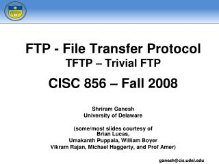 FTP - File Transfer Protocol TFTP   Trivial FTP  CISC 856   Fall 2008