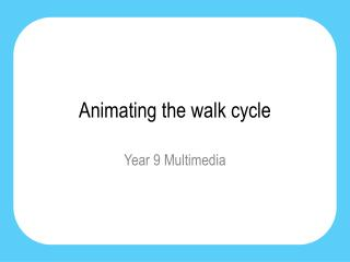 Animating the walk cycle