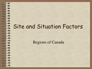 Site and Situation Factors