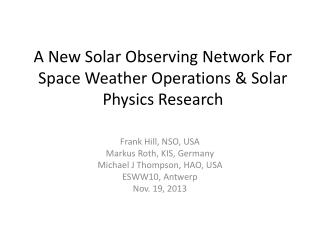 A New Solar Observing Network For Space Weather Operations & Solar Physics Research