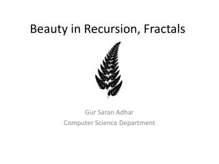 Beauty in  Recursion, Fractals