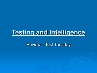 Testing and Intelligence