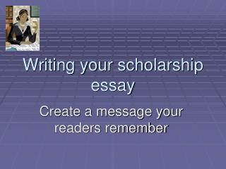 Writing your scholarship essay