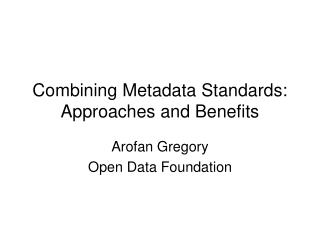 Combining Metadata Standards: Approaches and Benefits