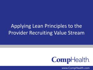 Applying Lean  P rinciples to the Provider Recruiting  V alue  S tream