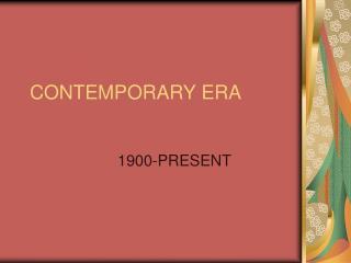CONTEMPORARY ERA